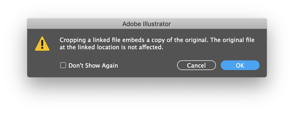 Adobe Illustrator warning Cropping a linked file embeds a copy of the original. The original file at the linked location is not affected.